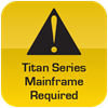 Caution Titan Mainframe required