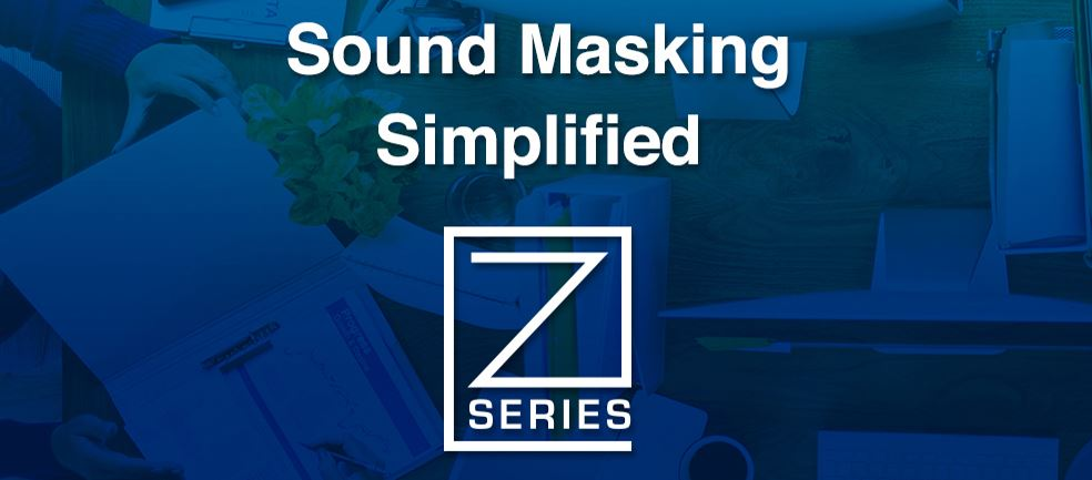New Z Series All-In-One Sound Masking Solutions NOW SHIPPING
