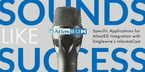Specific Applications of AtlasIED Integration with Singlewire InformaCast