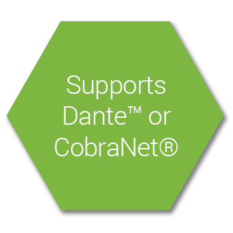 Supports Dante™ and CobraNet®